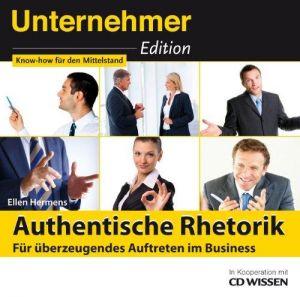 CD WISSEN - Unternehmeredition - Authentische Rhetorik. Für