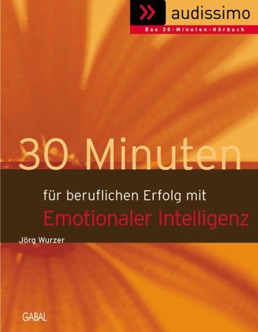 30 Minuten für beruflichen Erfolg mit emotionaler Intelligenz,