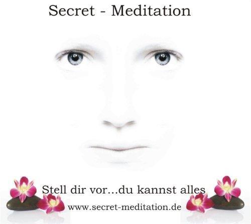 Secret Meditation - Stell dir vor... Glück, Liebe, Erfolg ...