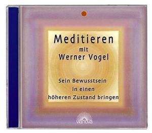 Meditieren mit Werner Vogel. Audio CD: Sein Bewusstsein in