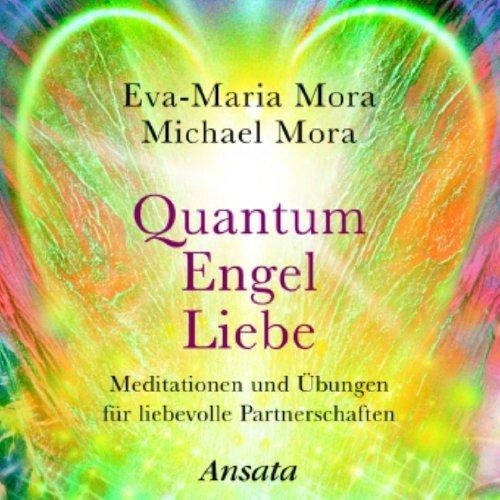 Quantum Engel Liebe (CD): Meditationen und Übungen für
