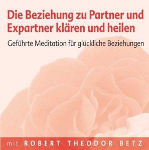 Die Beziehung zu Partner und Expartner klären und heilen: