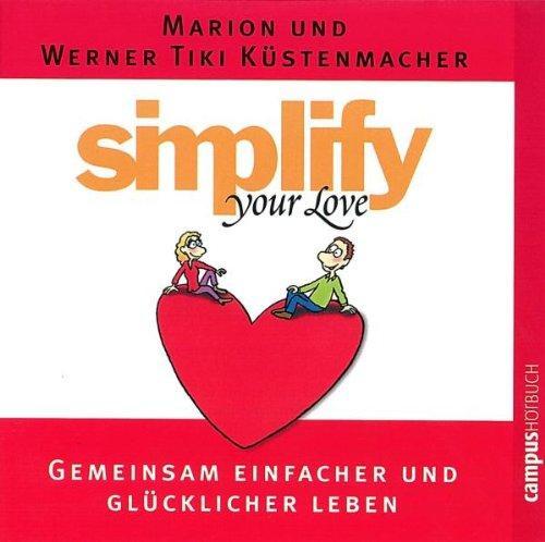 simplify your love: Gemeinsam einfacher und glücklicher leben