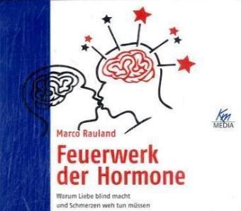 Feuerwerk der Hormone . Warum Liebe blind macht und Schmerzen