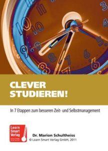 CLEVER STUDIEREN! In 7 Etappen zum besseren Zeit- und