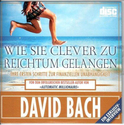 Wie Sie Clever zu Reichtum gelangen - David Bach