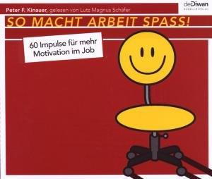 So macht Arbeit Spass: 60 Impulse für mehr Motivation im Job
