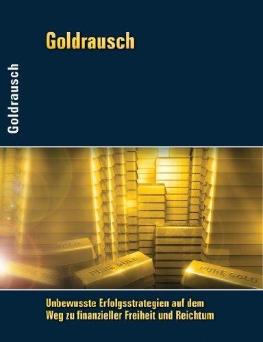 Goldrausch: Unbewusste Erfolgsstrategien auf dem Weg zu