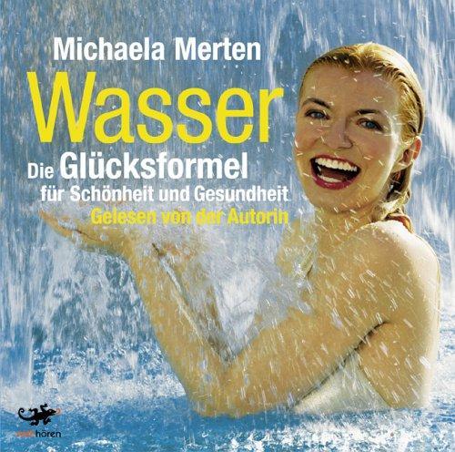 Wasser. Die Glücksformel 3 CDs: Die Glücksformel für