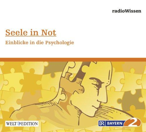 Seele in Not - Einblicke in die Psychologie - Edition BR2