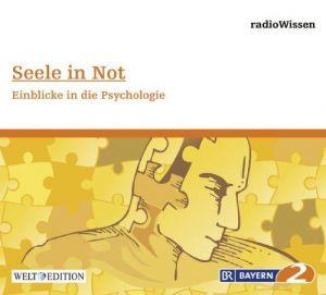 Seele in Not - Einblicke in die Psychologie - Edition BR2