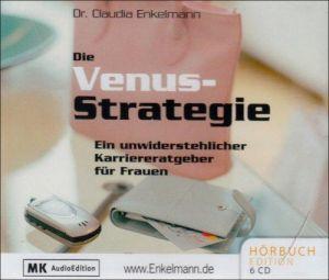 Die Venus-Strategie: Ein unwiderstehlicher Karriereratgeber