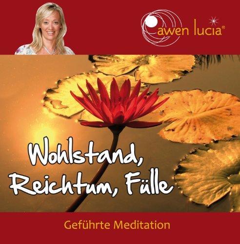 Wohlstand, Reichtum, Fülle: Geführte Meditation