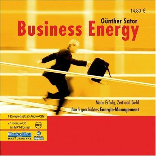 Business Energy: Mehr Erfolg, Zeit und Geld durch geschicktes