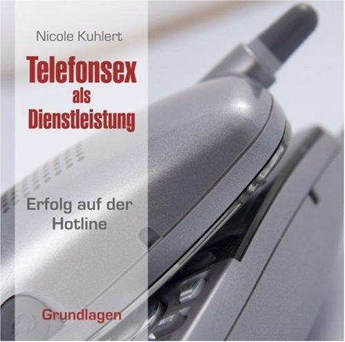Telefonsex als Dienstleistung - Grundlagen. Erfolg auf der
