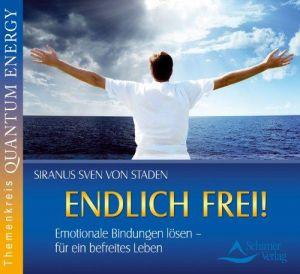 Endlich frei! - Emotionale Bindungen lösen - für ein