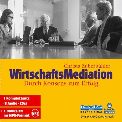 WirtschaftsMediation. 5 CDs + MP3-CD: Durch Konsens zum Erfolg