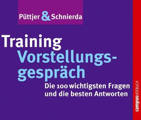Training Vorstellungsgespräch: Die 100 wichtigsten Fragen und