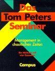 Das Tom Peters Seminar: Management in chaotischen Zeiten