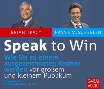 Speak to Win: Wie Sie zu einem ausgezeichneten Redner werden
