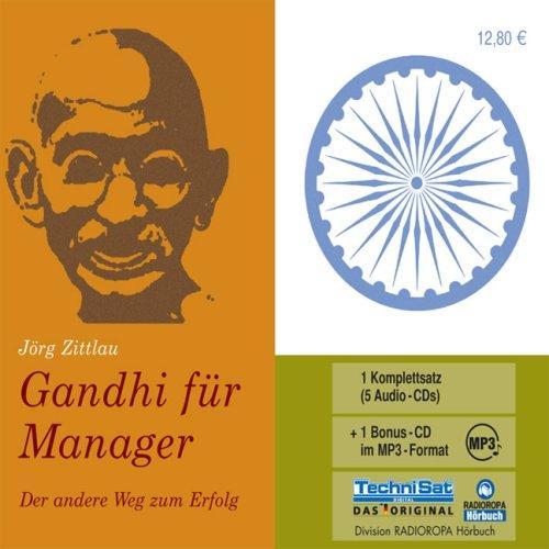 Gandhi für Manager: Der andere Weg zum Erfolg