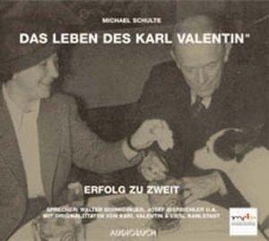 Das Leben des Karl Valentin: Schulte, Michael, Tl.3 : Erfolg zu