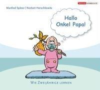Hallo Onkel Papa: Wie Zweijährige lernen, 1 Audio-CD