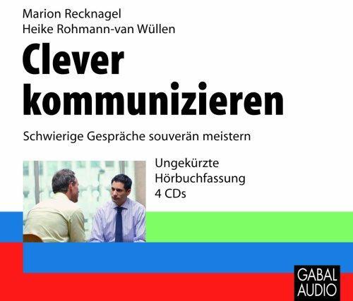 Clever kommunizieren. 4 CD's: Schwierige Gespräche souverän